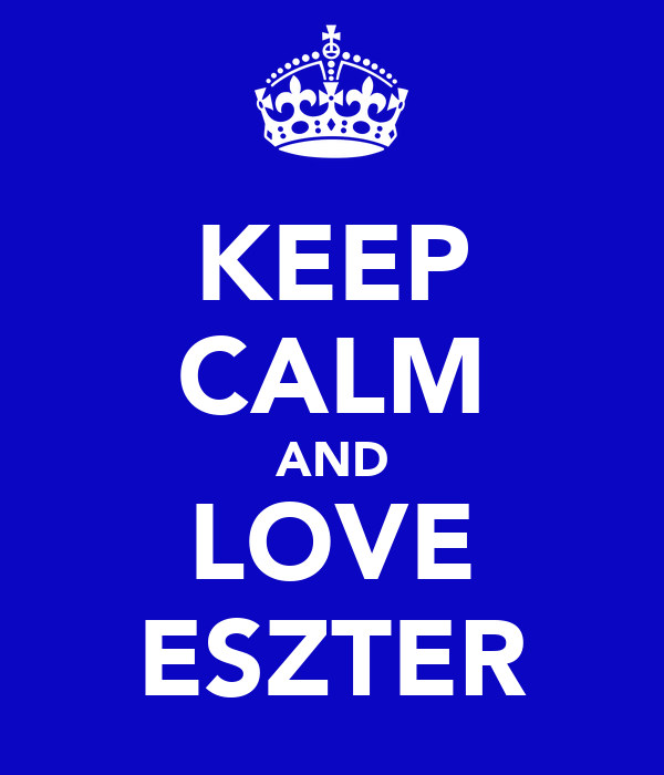 KEEP CALM AND LOVE ESZTER