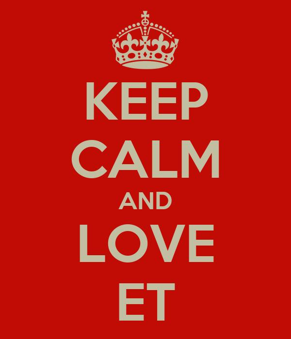 KEEP CALM AND LOVE ET