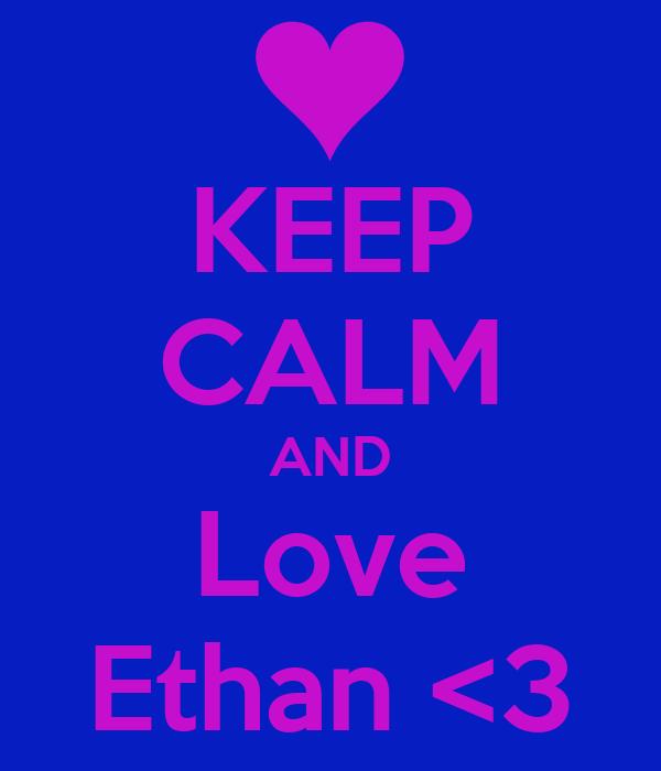 KEEP CALM AND Love Ethan <3