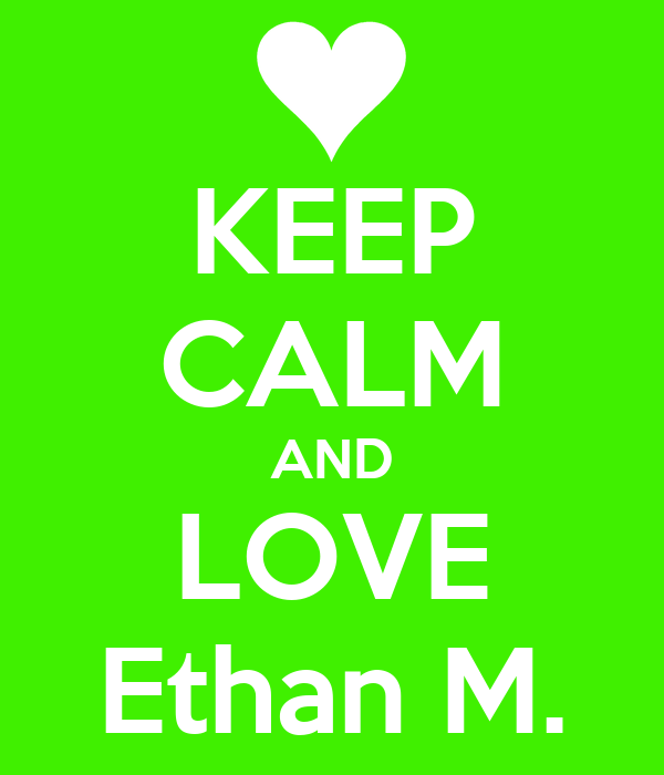 KEEP CALM AND LOVE Ethan M.