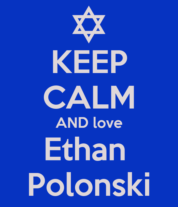 KEEP CALM AND love Ethan  Polonski