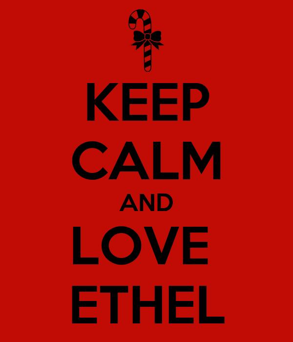 KEEP CALM AND LOVE  ETHEL