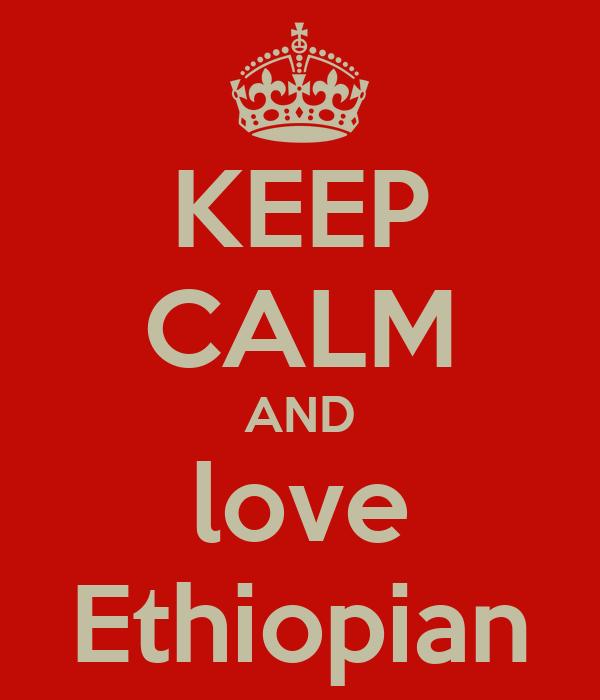 KEEP CALM AND love Ethiopian