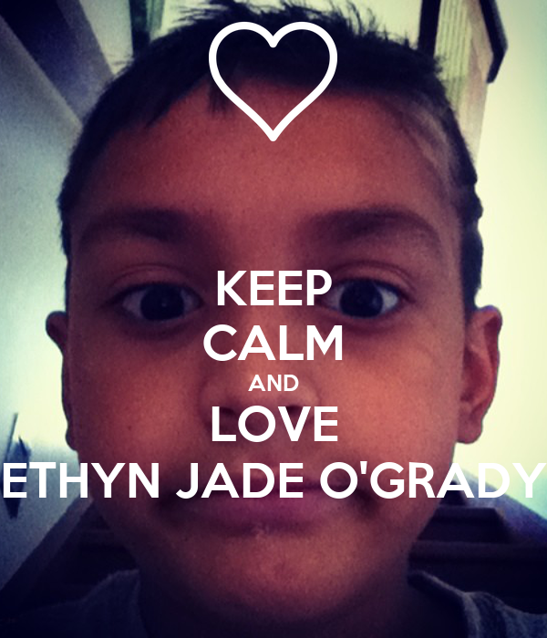 KEEP CALM AND LOVE ETHYN JADE O'GRADY