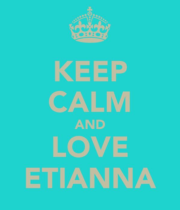 KEEP CALM AND LOVE ETIANNA