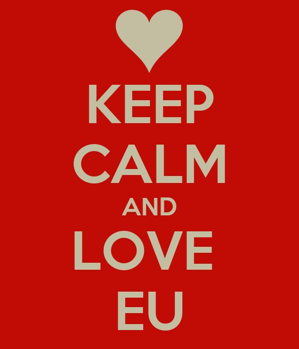KEEP CALM AND LOVE  EU