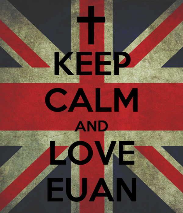 KEEP CALM AND LOVE EUAN