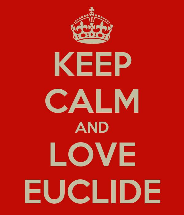 KEEP CALM AND LOVE EUCLIDE