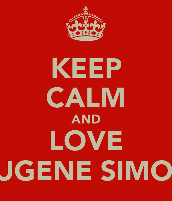 KEEP CALM AND LOVE EUGENE SIMON