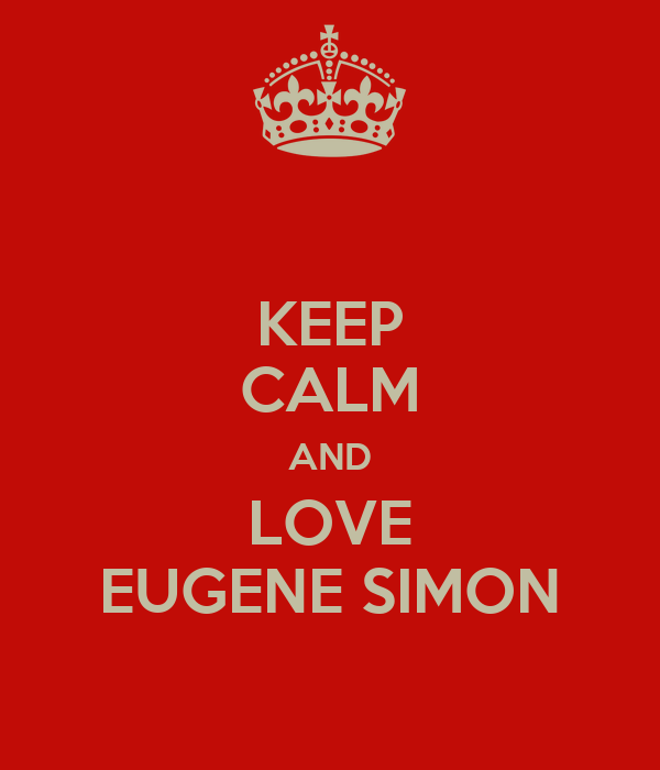 KEEP CALM AND LOVE EUGENE SIMON