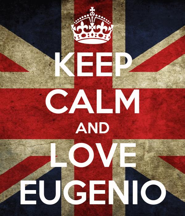 KEEP CALM AND LOVE EUGENIO