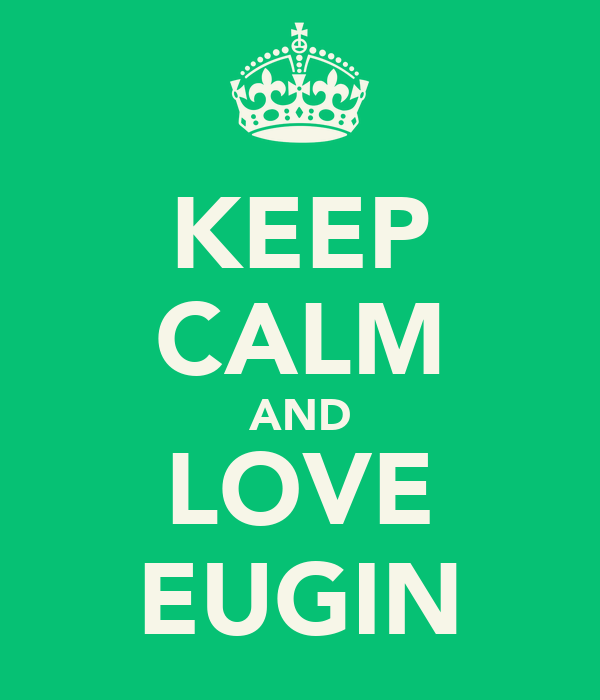 KEEP CALM AND LOVE EUGIN