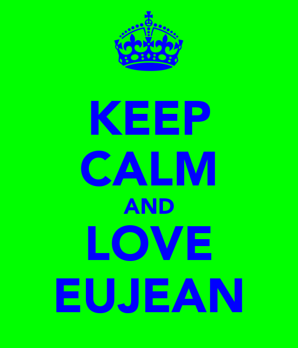 KEEP CALM AND LOVE EUJEAN