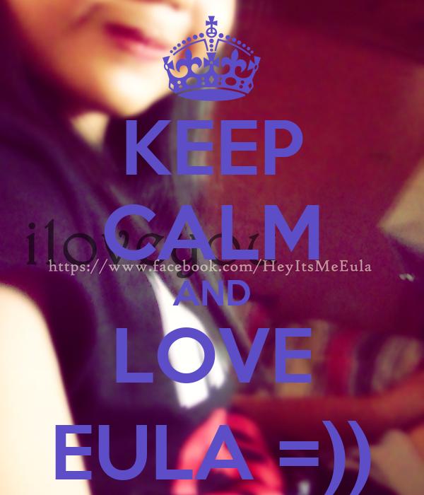 KEEP CALM AND LOVE EULA =))
