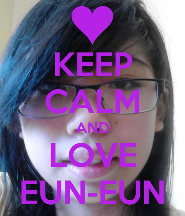 KEEP CALM AND LOVE EUN-EUN