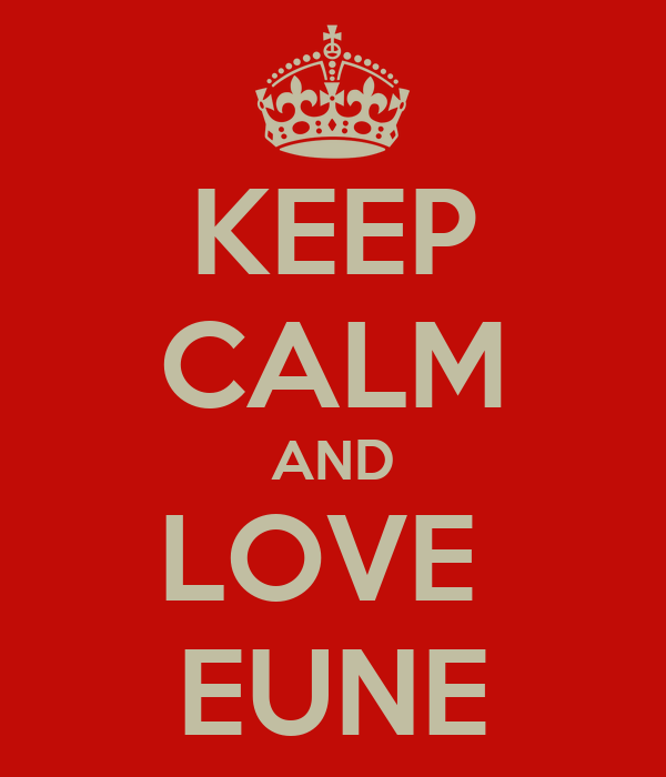 KEEP CALM AND LOVE  EUNE