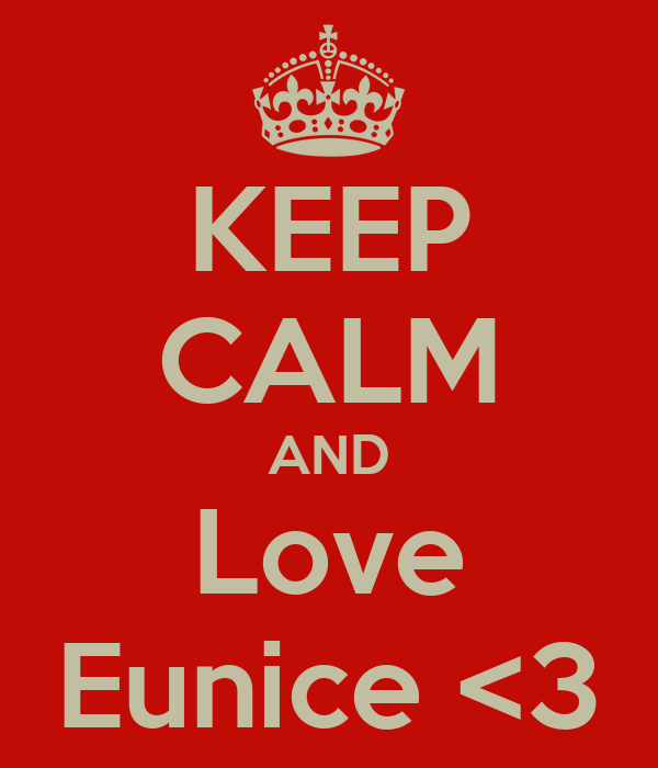 KEEP CALM AND Love Eunice <3