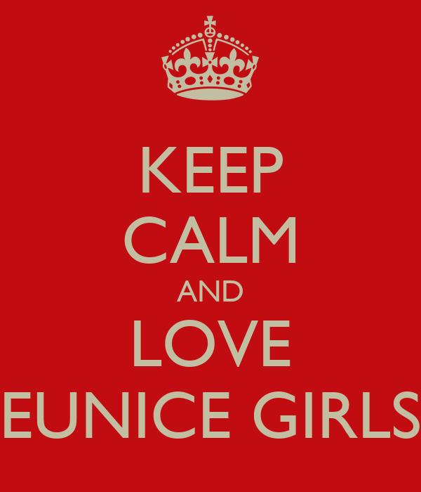 KEEP CALM AND LOVE EUNICE GIRLS