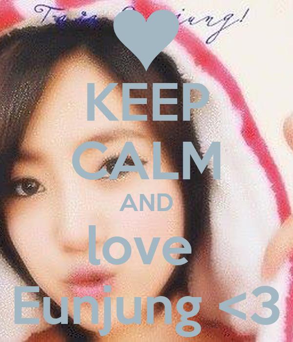 KEEP CALM AND love  Eunjung <3