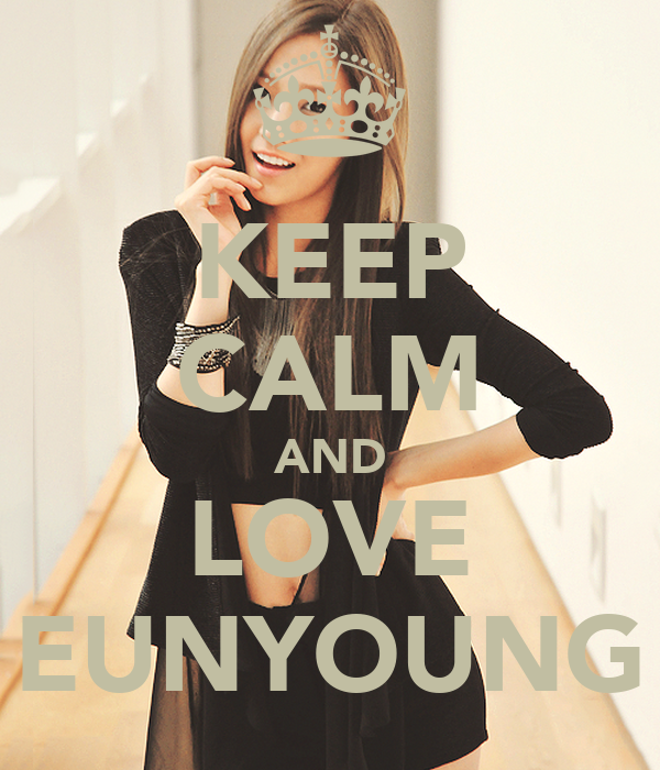 KEEP CALM AND LOVE EUNYOUNG