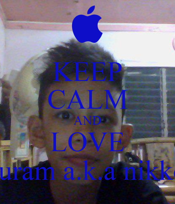 KEEP CALM AND LOVE Euram a.k.a nikko