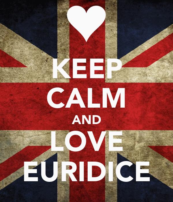 KEEP CALM AND LOVE EURIDICE