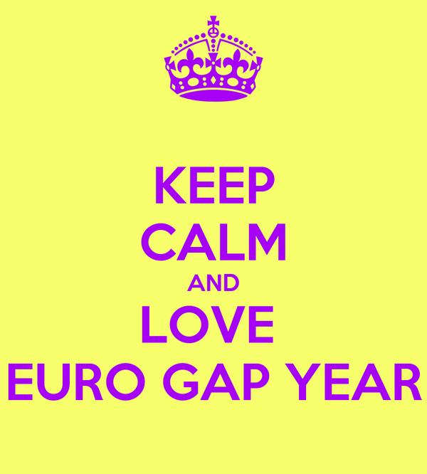 KEEP CALM AND LOVE  EURO GAP YEAR