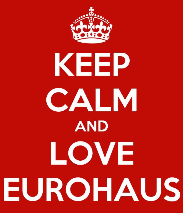 KEEP CALM AND LOVE EUROHAUS