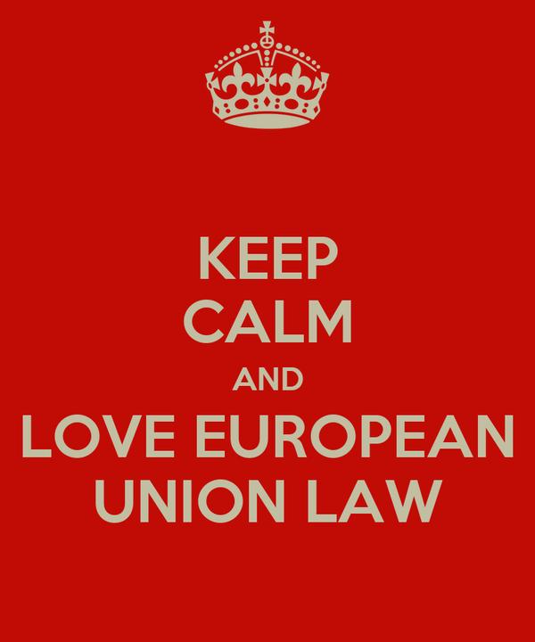 KEEP CALM AND LOVE EUROPEAN UNION LAW