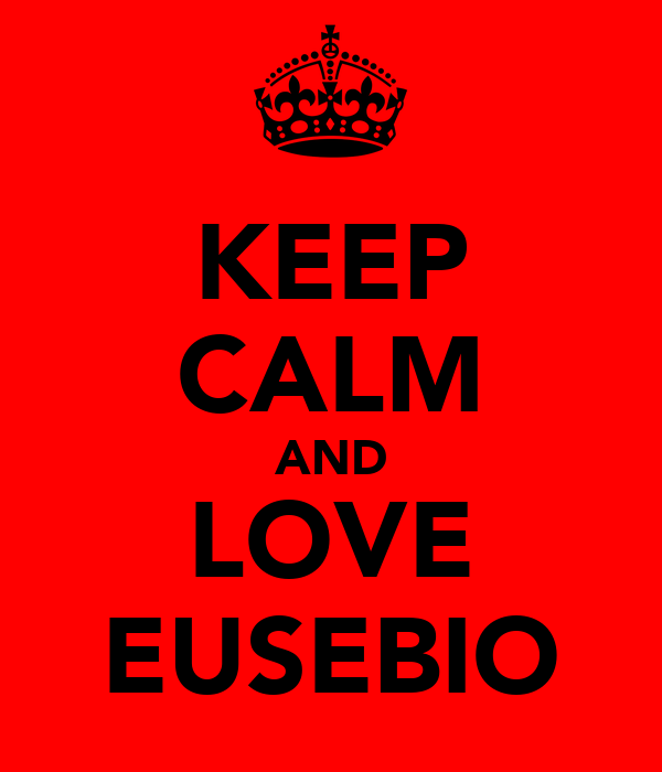 KEEP CALM AND LOVE EUSEBIO