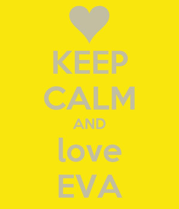 KEEP CALM AND love EVA