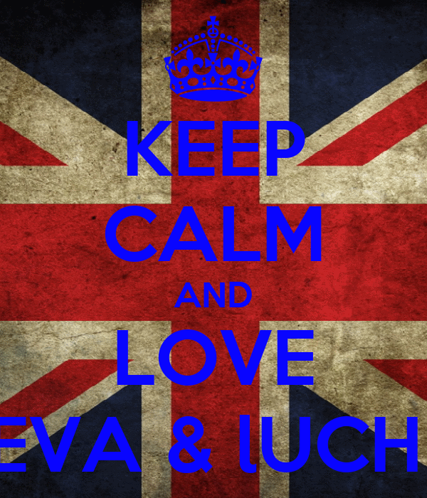 KEEP CALM AND LOVE EVA & lUCHI