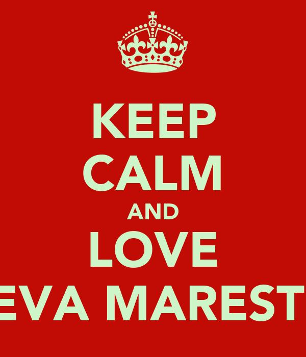 KEEP CALM AND LOVE EVA MARESTI