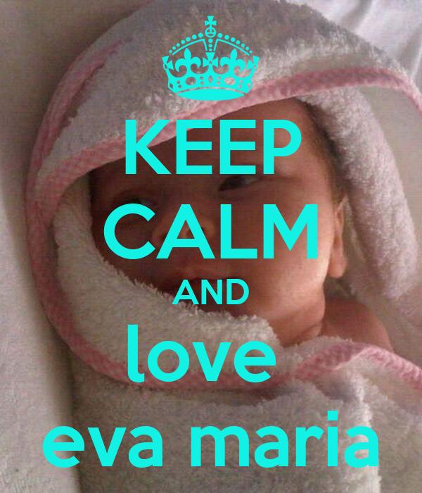 KEEP CALM AND love  eva maria