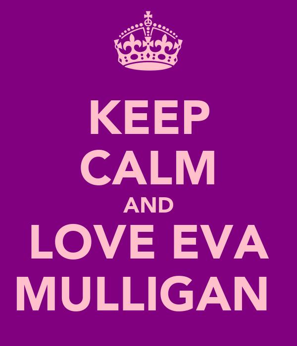 KEEP CALM AND LOVE EVA MULLIGAN