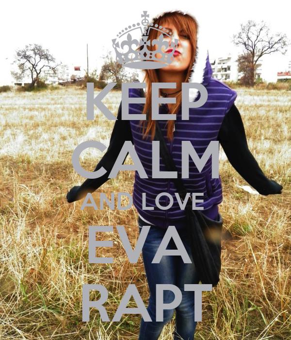 KEEP CALM AND LOVE  EVA  RAPT
