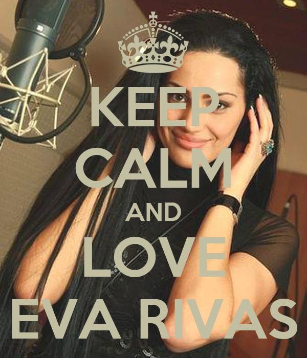 KEEP CALM AND LOVE EVA RIVAS