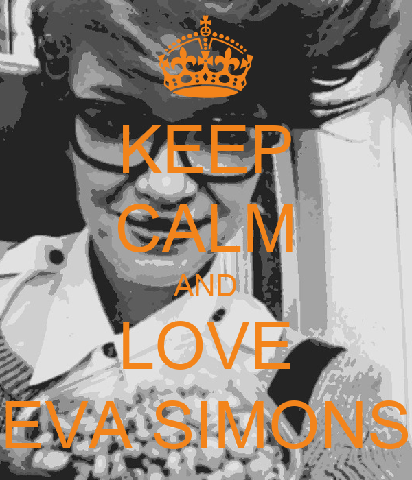 KEEP CALM AND LOVE EVA SIMONS