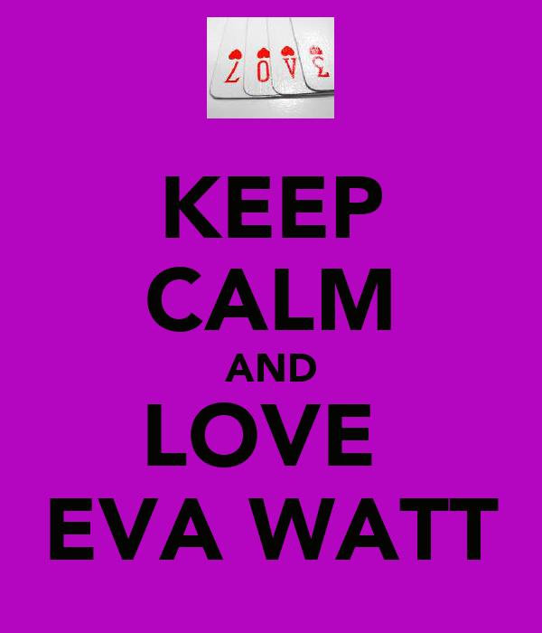 KEEP CALM AND LOVE  EVA WATT