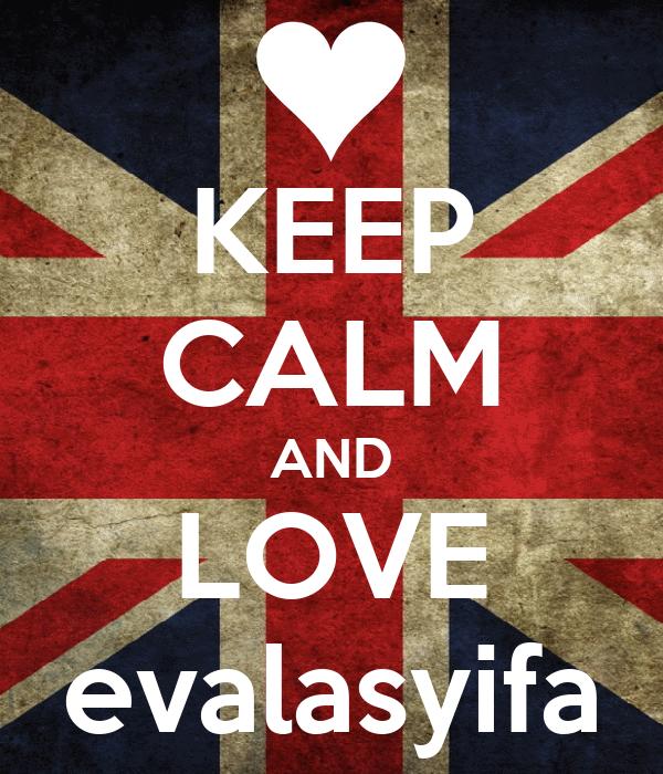KEEP CALM AND LOVE evalasyifa