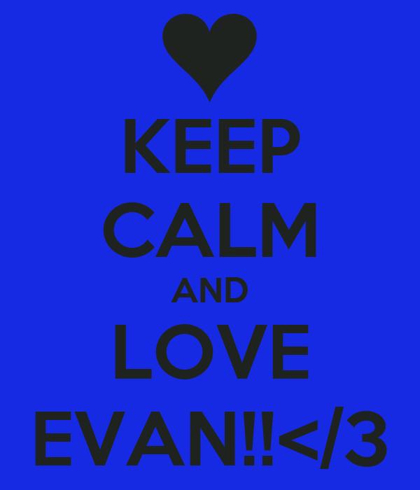 KEEP CALM AND LOVE EVAN!!</3