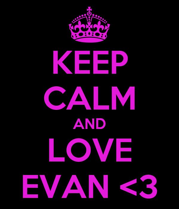 KEEP CALM AND LOVE EVAN <3