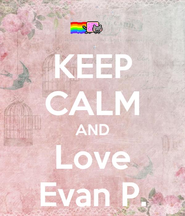 KEEP CALM AND Love Evan P.
