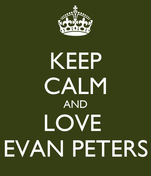 KEEP CALM AND LOVE  EVAN PETERS