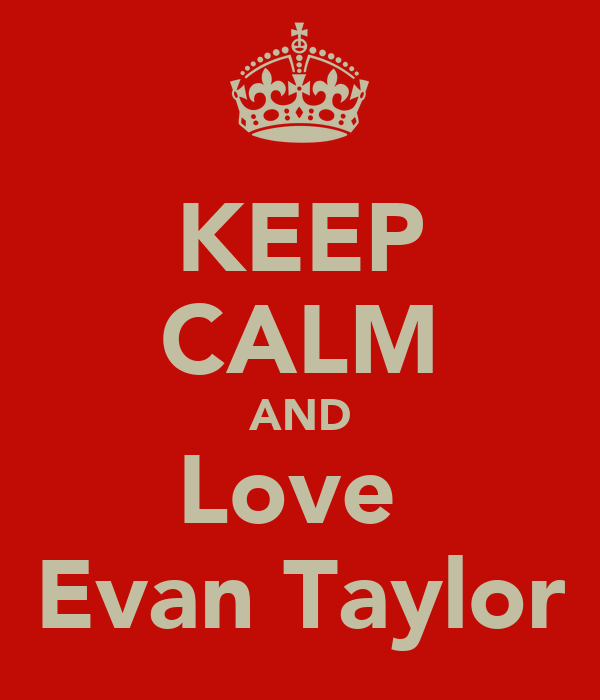 KEEP CALM AND Love  Evan Taylor