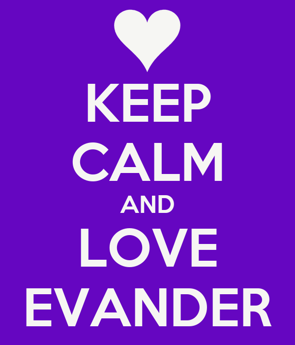 KEEP CALM AND LOVE EVANDER
