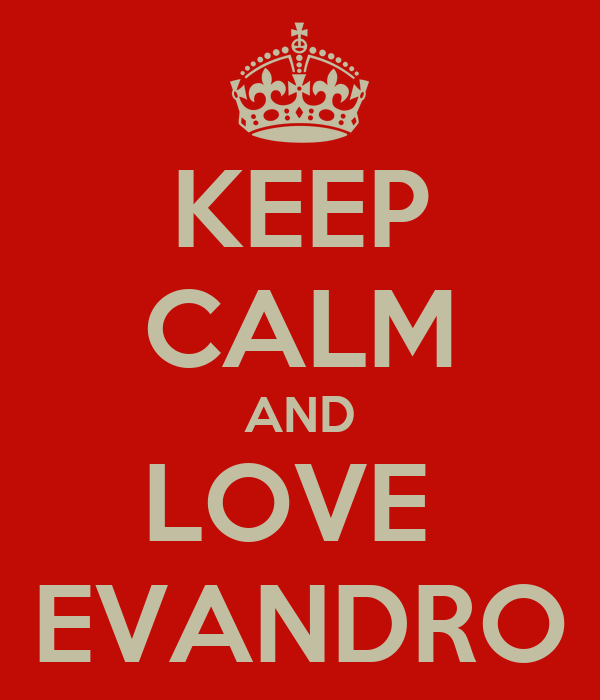 KEEP CALM AND LOVE  EVANDRO