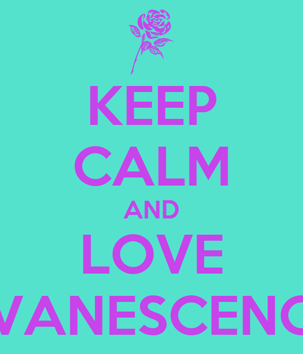 KEEP CALM AND LOVE EVANESCENCE