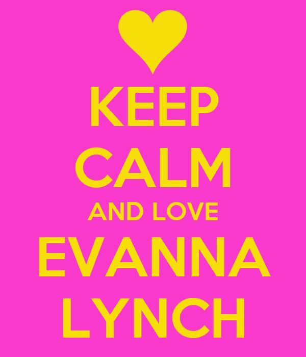 KEEP CALM AND LOVE EVANNA LYNCH
