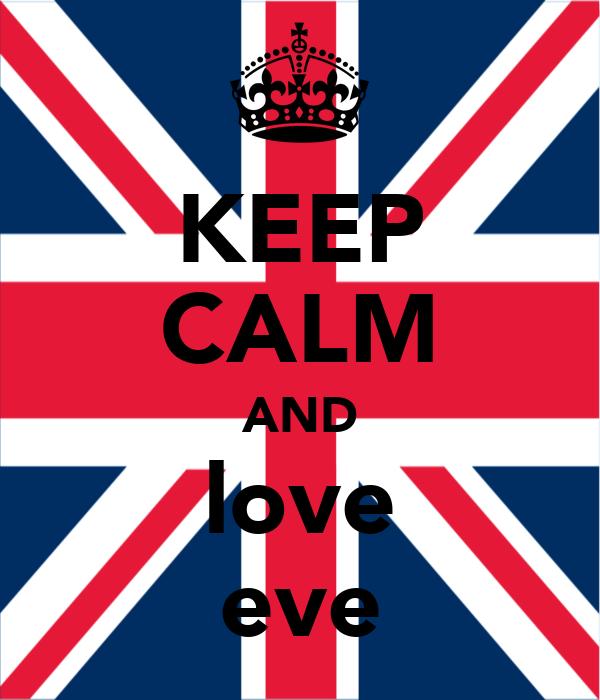 KEEP CALM AND love eve